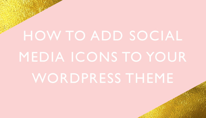 HOW TO ADD SOCIAL MEDIA ICONS TO YOUR WORDPRESS THEME