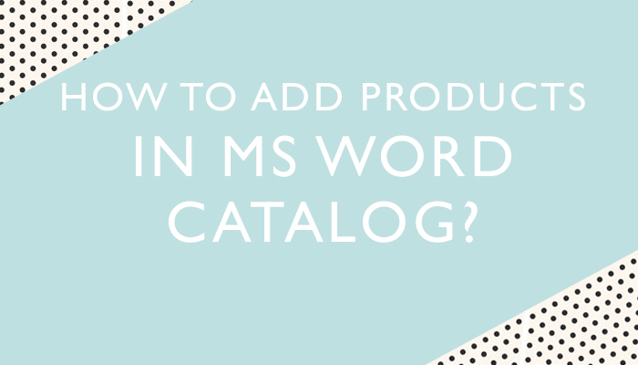 how to add products in ms word catalog